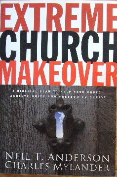 Image for Extreme Church Makeover  A Biblical Plan to Help Your Church Achieve Unity and Freedom in Christ