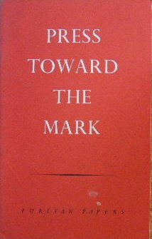 Image for Press Toward The Mark  Puritan Papers, 1962