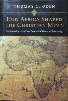 Image for How Africa shaped the Christian Mind  Rediscovering the African seedbed of Western Christianity