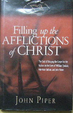 Image for Filling up the Afflicitions of Christ  The Cost of Bringing the Gospel to the Nations in the Lives of William Tyndale, Adoniram Judson, and John Paton.