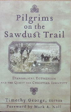Image for Pilgrims on the Sawdust Trail: Evangelical Ecumenism and the Quest for Christian Identity (Beeson Divinity Studies).