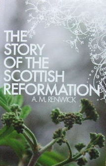 Image for The Story of the Scottish Reformation.