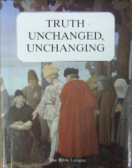 Image for Truth Unchanged, Unchanging  A selection of articles fron The Bible League Quarterly 1912-1982
