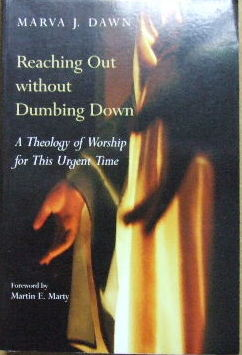Image for Reaching Out without Dumbing Down  A Theology of Worship for this urgent time