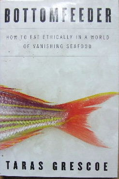 Image for Bottomfeeder  How to eat ethically in a world of vanishing seafood
