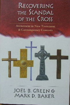 Image for Recovering the Scandal of the Cross  Atonement in New Testament & Contemporary Contexts