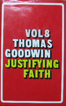 Image for The Works of Thomas Goodwin. Volume 8. The Object and Acts of Justifying Faith.