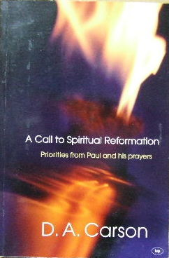Image for A Call To Spiritual Reformation  Priorities From Paul and His Prayers