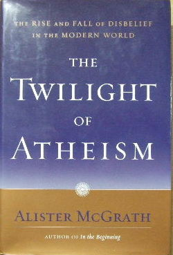 Image for The Twilight of Atheism  The Rise and Fall of Disbelief in the Modern World
