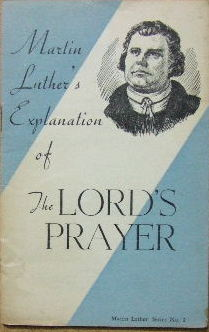 Image for The Lord's Prayer  as explained by Dr Martin Luther in his Large Catechism of 1529