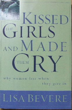 Image for Kissed the Girls and Made Them Cry  Why Women Lose When They Give In