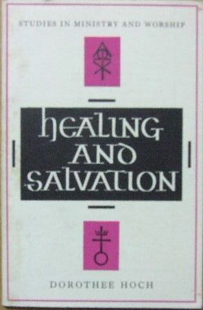 Image for Healing and Salvation  An investigation of healing miracles in the present day
