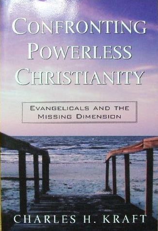 Image for Confronting Powerless Christianity: Evangelicals and the Missing Dimension.
