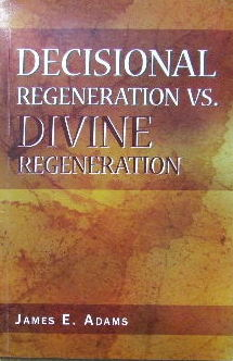 Image for Decisional Regeneration vs. Divine Regeneration.