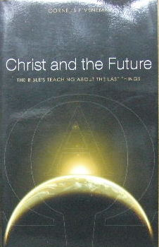 Image for Christ and the Future  The Bible's teaching about the last things