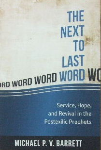 Image for The Next to Last Word  Service, hope, and revival in the post-Exilic prophets
