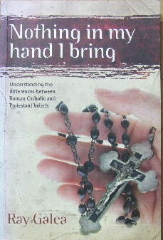 Image for Nothing In My Hand I Bring  Understanding the differences between Roman Catholic and Protestant beliefs