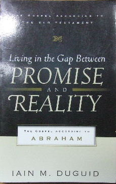 Image for Living in the Gap Between Promise and Reality: The Gospel According to Abraham   (The Gospel According to the Old Testament)