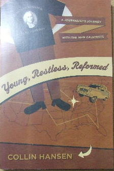 Image for Young, Restless, Reformed: A Journalist's Journey with the New Calvinists.