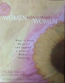 Image for Women mentoring women.  Wats to start, maintain and expand a Biblical women's ministry
