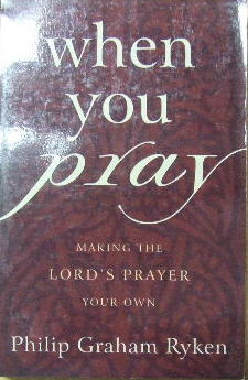 Image for When You Pray: Making the Lord's Prayer Your Own.