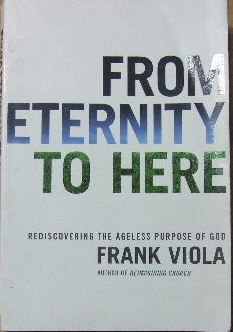 Image for From Eternity To Here  Rediscovering the Ageless Purpose of God