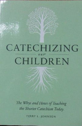 Image for Catechizing Our Children  The Whys and Hows of Teaching the Shorter Catechism Today