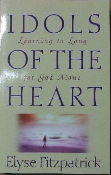 Image for Idols of the Heart: Learning to Long for God Alone.