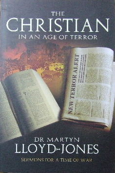 Image for The Christian in an age of terror  Selected sermons of Dr Martyn Lloyd Jones 1941-1950