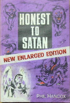 Image for Honest To Satan  A Search for Truth Concerning the Origin, Objectives, and Overthrow of Man's Greatest Enemy