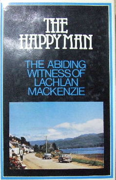 Image for The Happy Man  The Abiding Witness of Lachlan MacKenzie
