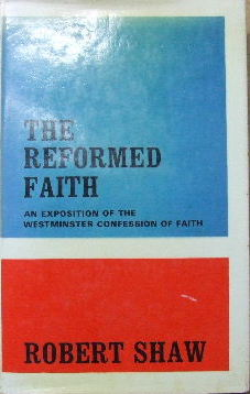 Image for The Reformed Faith  An Exposition of the Confession of Faith of the Westminster Assembly of Divines