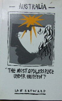 Image for Australia - the most Godless place under heaven?  (Melbourne College of Divinity Bicentennial Lectures)