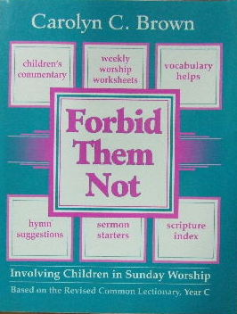 Image for Forbid Them Not  Ivolving children in Sunday worship (based on the Revised Common Lectionary, Year C)