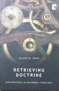 Image for Retrieving Doctrine  Explorations In Reformed Theology