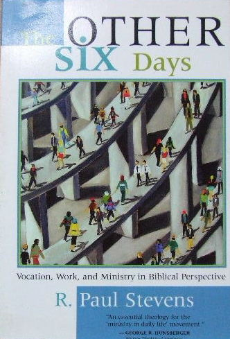 Image for The Other Six Days.  Vocation, work and ministry in Biblical perspective