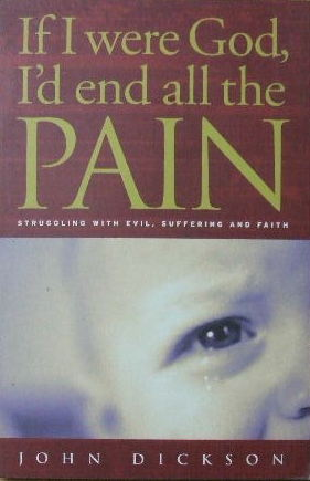 Image for If I Were God, I'd End All  the Pain  Struggling with Evil, Suffering and Faith