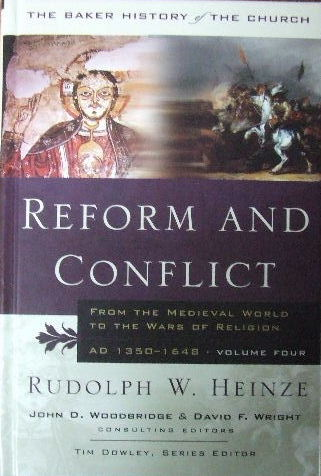 Image for Reform and Conflict: Volume 4 - from the medieval world to the wars of religion AD 1350-1648.  The Baker History of the Church
