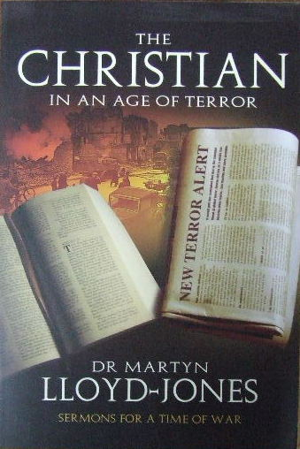 Image for The Christian in an age of Terror - selected sermons of Dr Martyn Lloyd-Jones1941-50  Sermons for a time of war