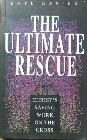 Image for The Ultimate Rescue  Christ's Saving Work on the Cross