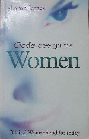 Image for God's Design for Women  Biblical Womanhood for today