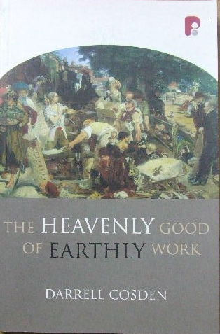 Image for The Heavenly Good Of Earthly Work.