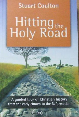 Image for Hitting the Holy Road  A guided tour of Christian history from the early church to the Reformation