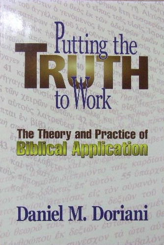 Image for Putting the Truth to Work: The Theory and Practice of Biblical Application.