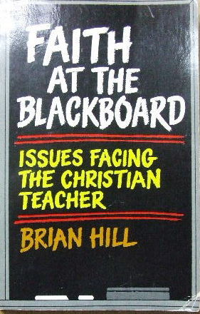 Image for Faith at the blackboard - issues facing the Christian teacher.