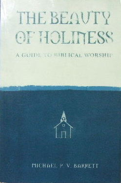 Image for The Beauty of Holiness  A guide to Biblical worship