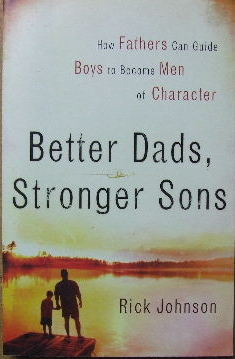 Image for Better Dads, Stronger Sons  How Fathers Can Guide Boys to Become men of Character