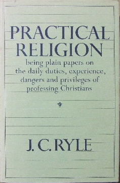 Image for Practical Religion  being plain papers on the daily duties, experience, dangers and privileges of professing Christians
