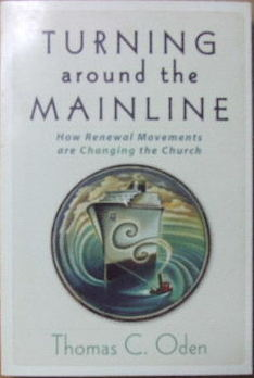 Image for Turning Around the Mainline: How Renewal Movements Are Changing the Church.