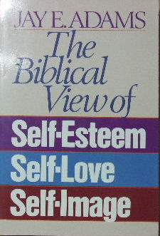Image for The Biblical View of Self Esteem, Self Love and Self Image.